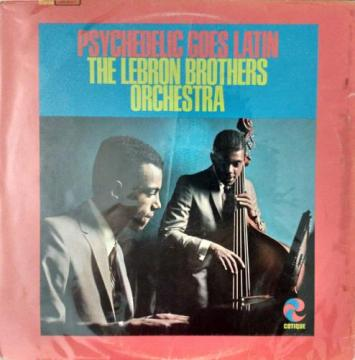 Psychedelic Goes Latin / The Lebron Brothers Orche