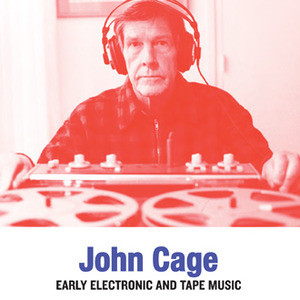 Early Electronic and Tape Music / John Cage